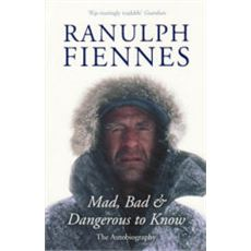 'Mad, Bad and Dangerous To Know' by Ranulph Fiennes