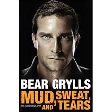 Mud, Sweat and Tears: The Bear Grylls Autobiography